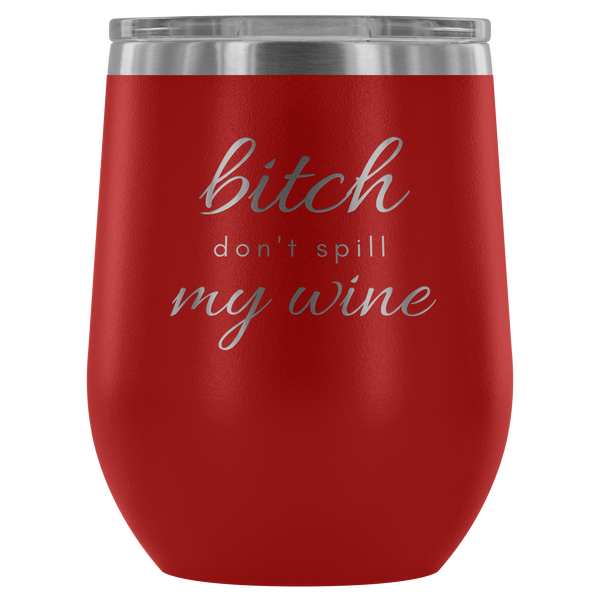Don't Spill My - Wine Tumbler
