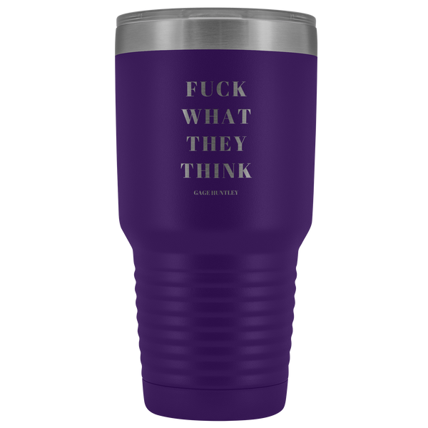 Fuck What They Think - 30 Ounce Tumbler
