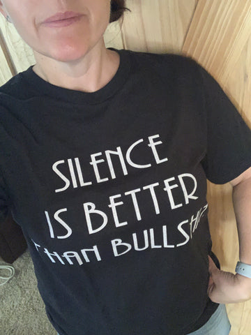 Silence is better than Bullshit tee