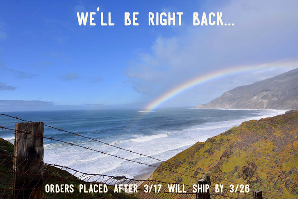 We'll Be Right Back! Shipping Closure 3/18-3/25