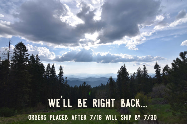 We'll Be Right Back! Shipping Closure 7/18-7/28