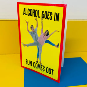 ALCOHOL GOES IN Card