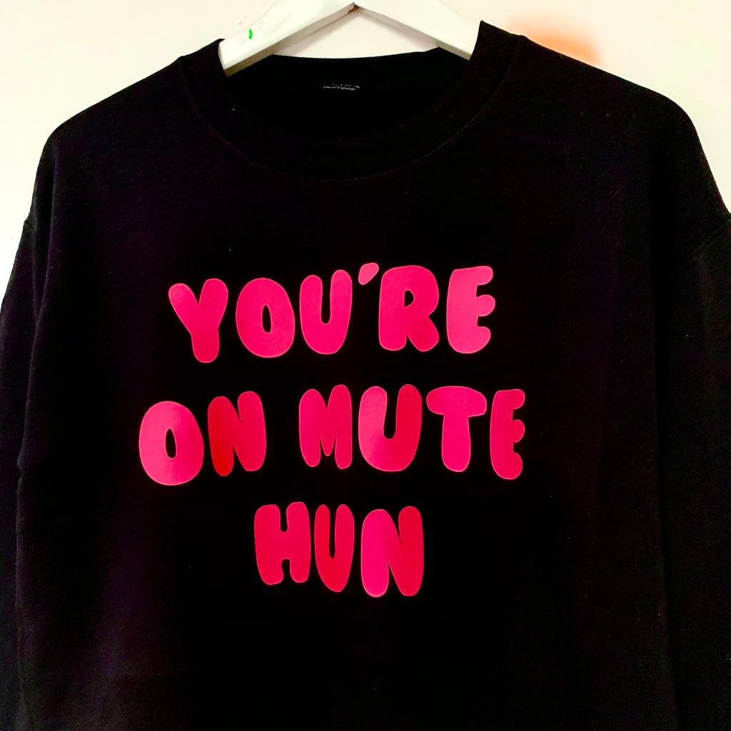 YOU'RE ON MUTE HUN Sweatshirt - Black
