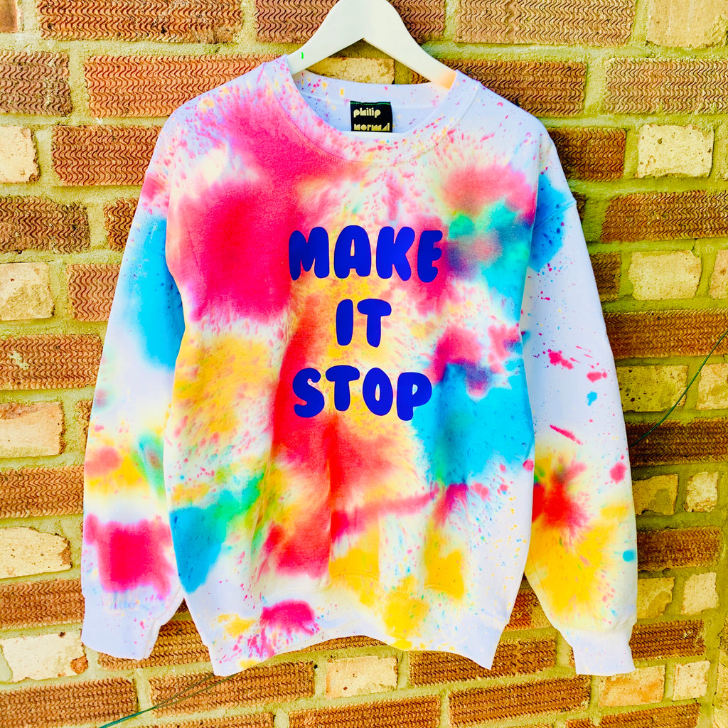 MAKE IT STOP dyed sweatshirt
