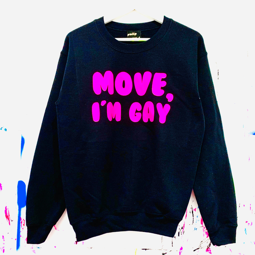 Move, I'm Gay Sweatshirt