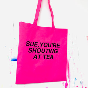 SUE, you're shouting at tea TOTE BAG