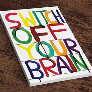 SWITCH OFF YOUR BRAIN Notebook - A5