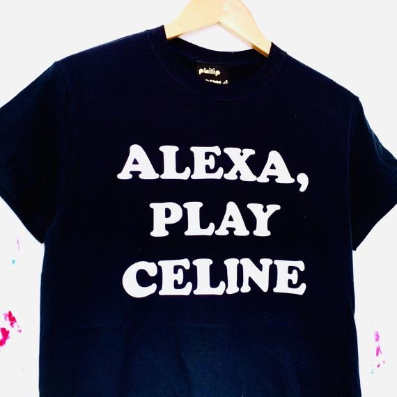 ALEXA, PLAY CELINE T-Shirt