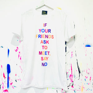 Say No To Your Friends T-Shirt