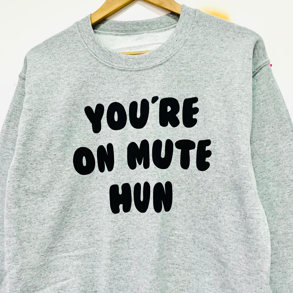 YOU'RE ON MUTE HUN Sweatshirt