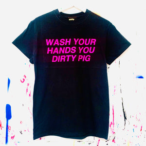 WASH YOUR HANDS YOU DIRTY PIG T-Shirt