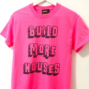BUILD MORE HOUSES T-Shirt