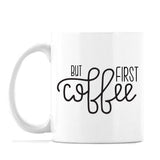 """But First Coffee"" - 11oz or 15oz Coffee Mug"