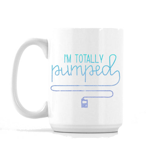 """I'm Totally Pumped"" - 11oz or 15oz Coffee Mug"