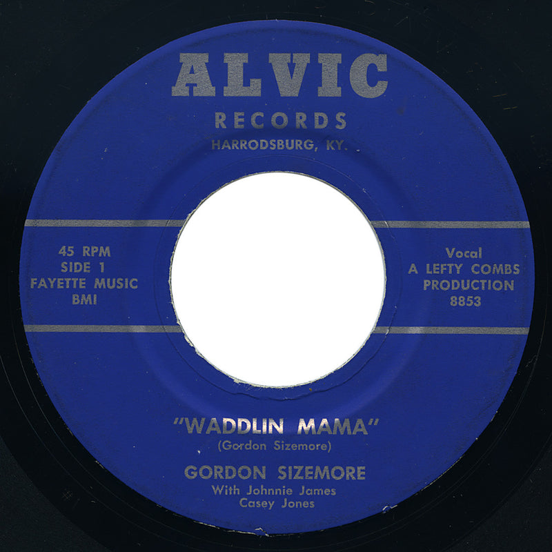 Gordon Sizemore – Waddlin Mama / Everything – Alvic