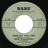 Dave Washington – Don't Say We're Thru – Dabu