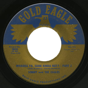 Sonny and The Eagles – Whadda Ya, Some Kinda Nut? Part 2 – Gold Eagle