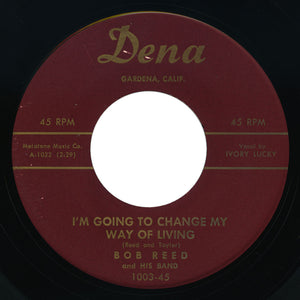 Bob Reed - I'm Leaving You / I'm Going To Change My Way Of Living - Dena
