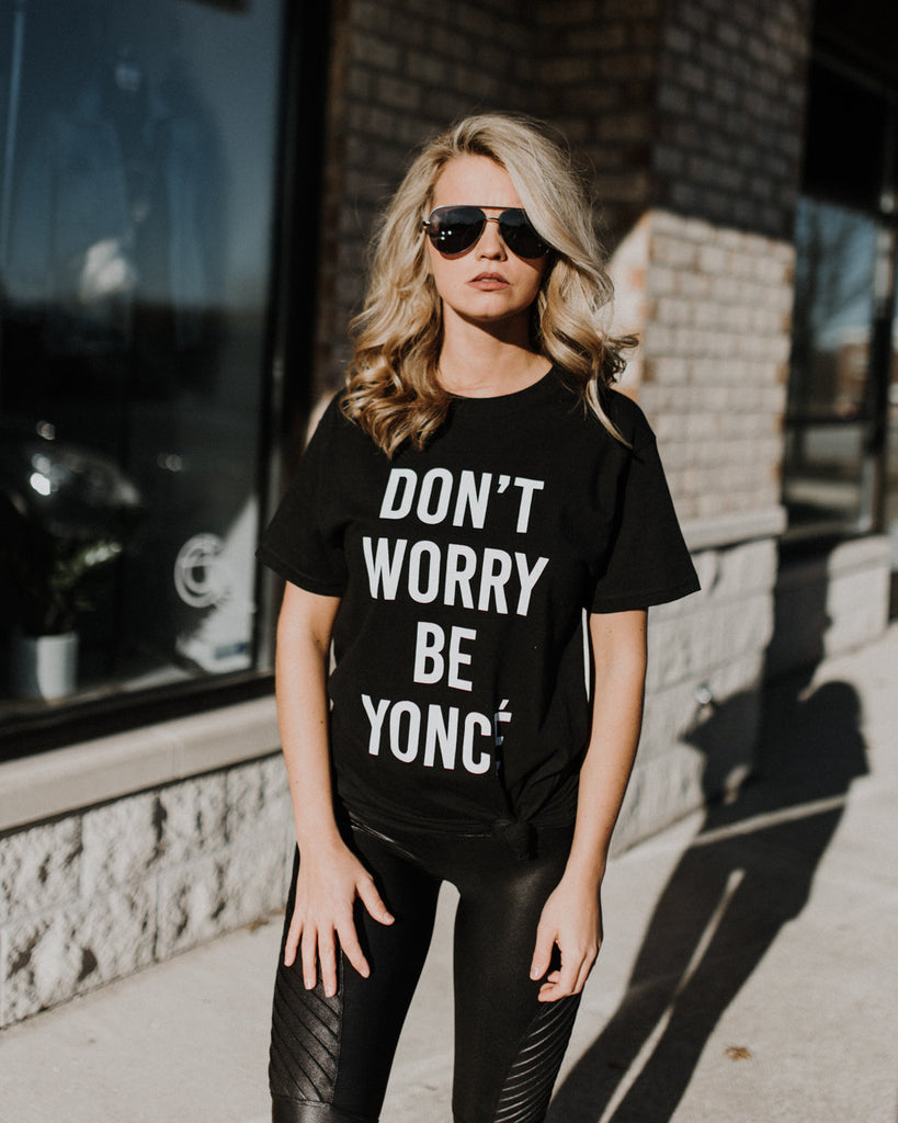 (ONLY 1 LEFT!) Don't Worry Beyoncé Tee
