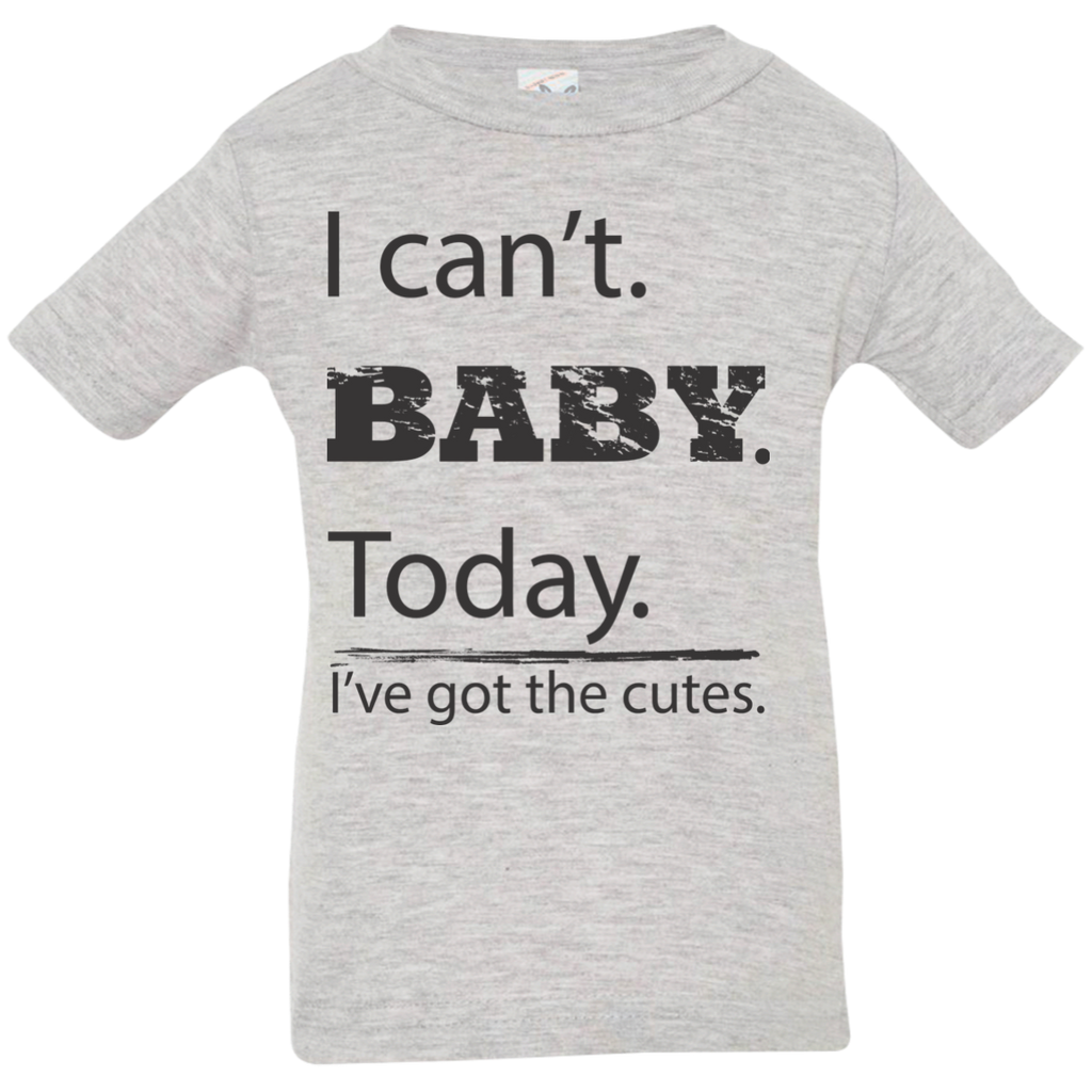 I can't baby today, I've got the cutes jersey infant top unisex gray heather grey shirt