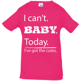 I can't baby today, I've got the cutes jersey infant top girls hot pink with white lettering