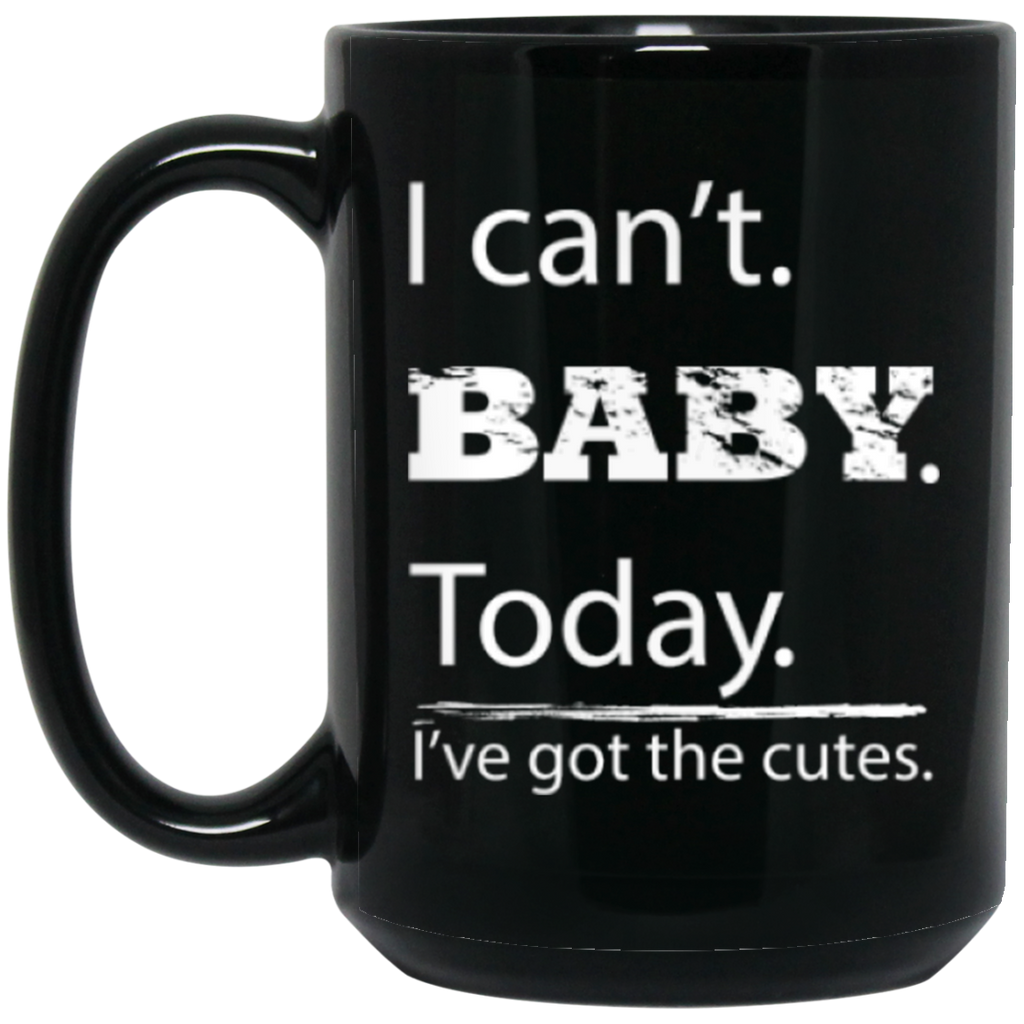 """I Can't Baby Today"" - 15 oz. Black Mug"