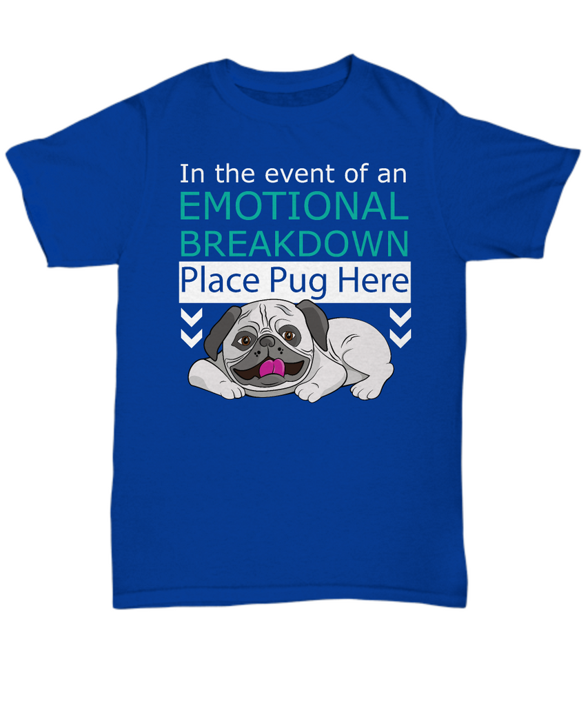 Funny Pug Shirt for Dog Lover's - In the Event of an Emotional Breakdown Place Pug Here