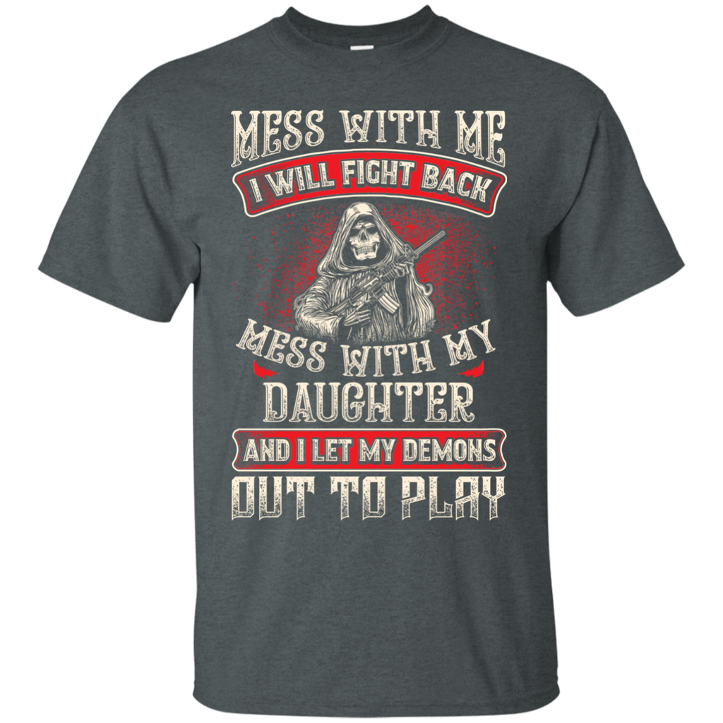 Mess With My Daughter Shirt