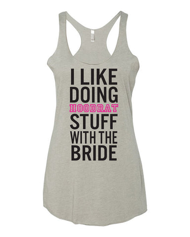 I Like Doing Hoodrat Stuff with the Bride Tank Top