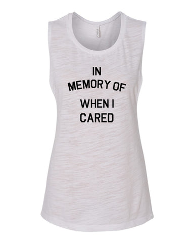 In Memory Of When I Cared Muscle Tank Top