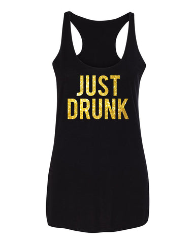 Just Drunk Tank Top with Gold Glitter Print