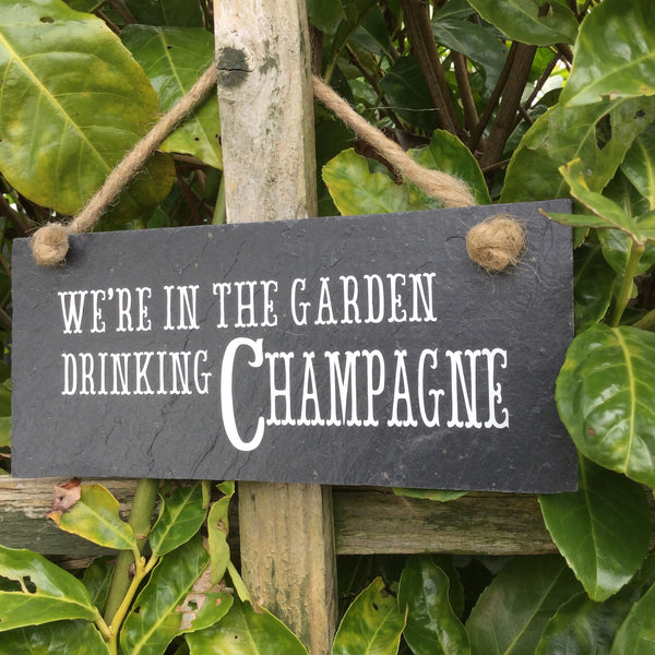 We're in the garden drinking Champagne' slate sign - Lilybels