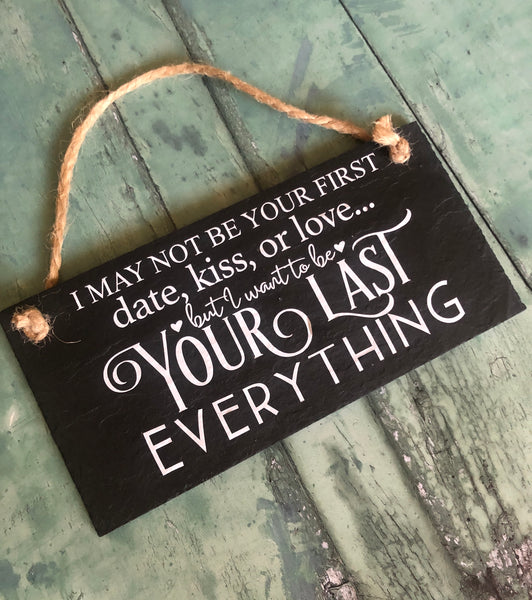 I want to be your last everything slate sign - Lilybels