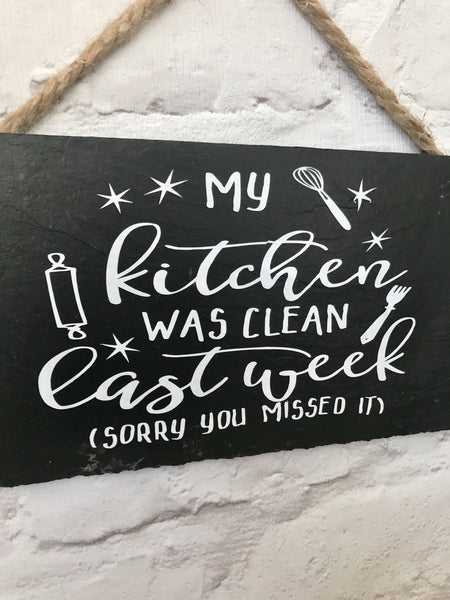 Funny kitchen sign ' My kitchen was clean last week - sorry you missed it'