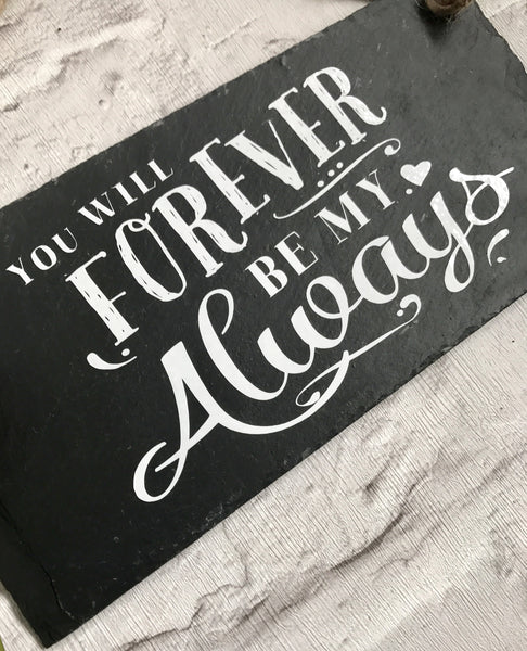 Love quote.' You will forever be my always'  slate sign - Lilybels