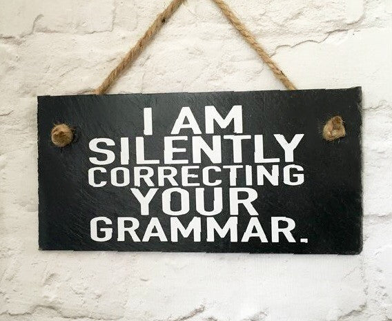 Funny Grammar Sign - 'Silently Correcting your grammar' slate sign - Lilybels