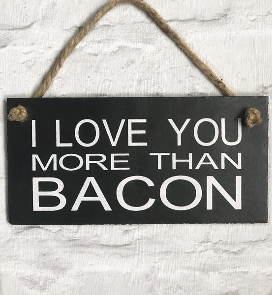 I love you more than bacon - slate sign