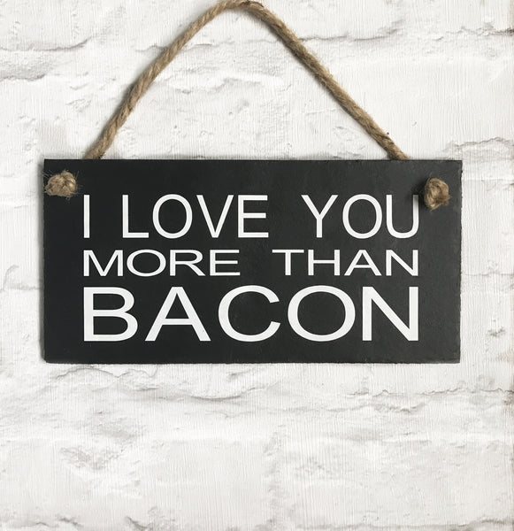 I love you more than bacon - slate sign - Lilybels