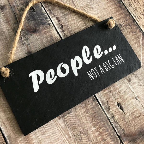 People - Not a big fan slate sign - Lilybels