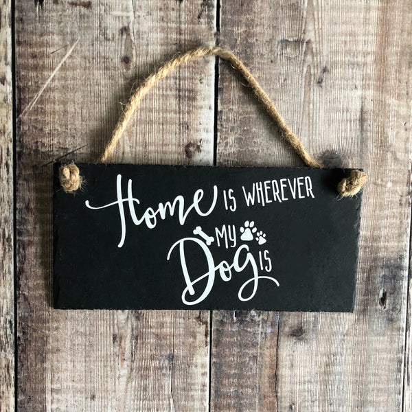 Home is wherever my dog is. Dog quote slate sign - Lilybels