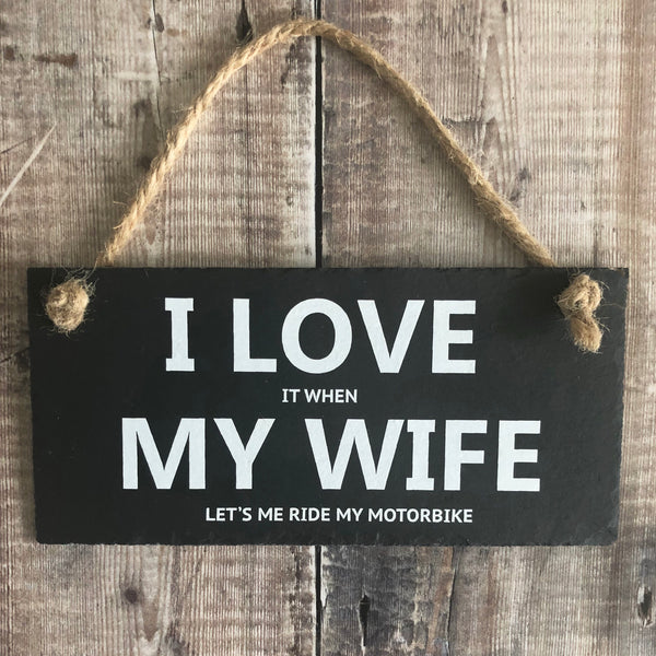 Motorbike sign.  I love it when my wife lets me ride my motorbike slate sign - Lilybels