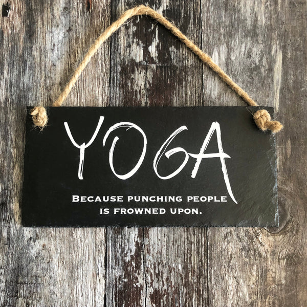 Yoga quote sign - Yoga - because punching people is frowned upon. - Lilybels
