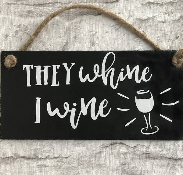 Wine sign 'They whine, I wine' slate sign