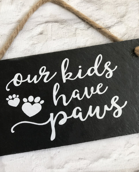 Our kids have paws - Dog slate sign