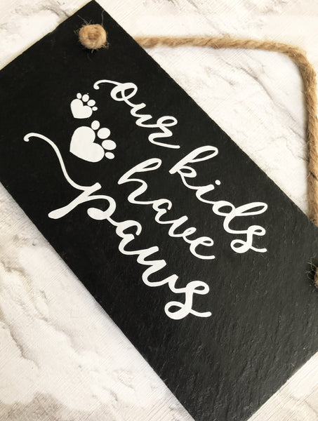 Our kids have paws - Dog slate sign - Lilybels