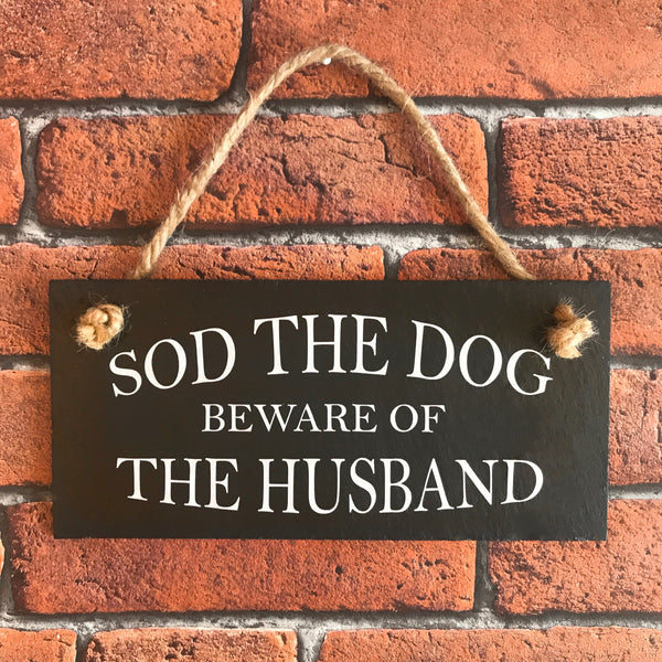 Sod the dog - Beware of the husband slate sign - Lilybels