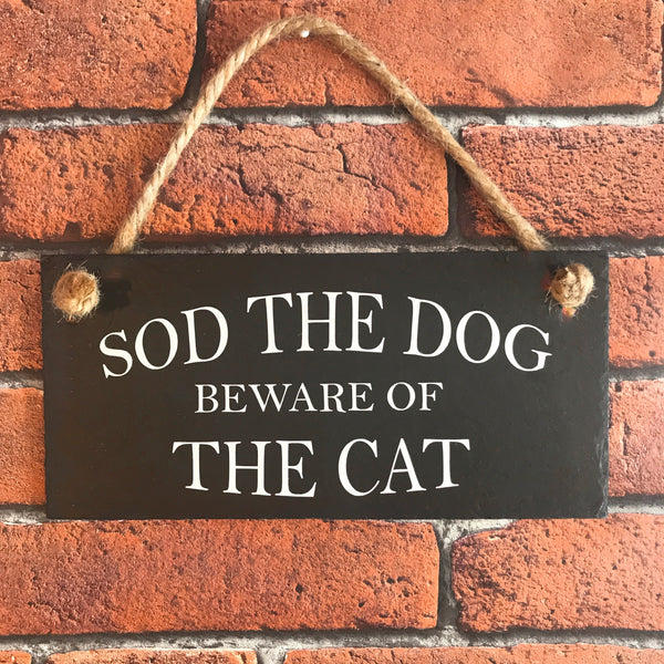 Sod the dog - Beware of the cat slate sign - Lilybels