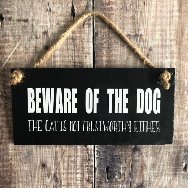 Beware of dog (the cat is not  trustworthy either) slate sign - Lilybels