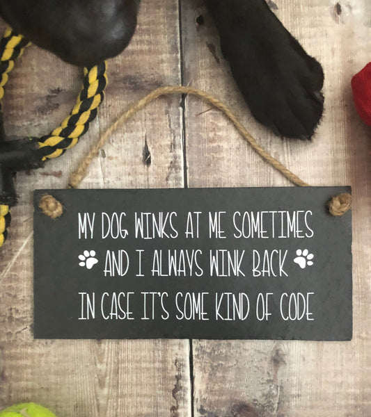 Funny Dog quote. 'My dog winks at me...' Slate sign - Lilybels