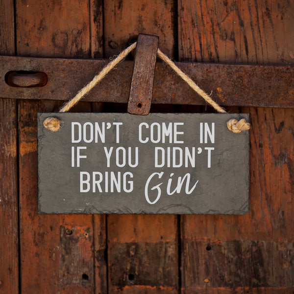 Gin sign 'Don't come in if you didn't bring gin' slate sign